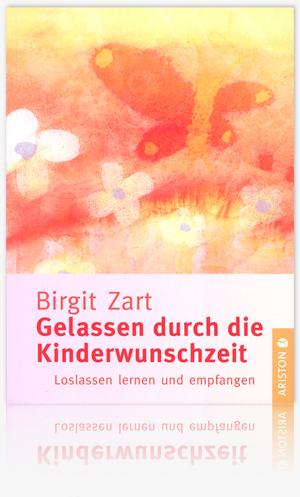 Gelassen durch die Kinderwunschzeit Birgit Zart